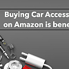 Buying Car Accessories on Amazon is Beneficial.