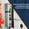 What Should You Look for in a Refrigerator Repair Technician in Adelaide?