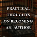 Cover for Practical Thoughts on Becoming an Author - 2 e-courses have been created from this ebook.