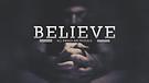 Believe Pt 3