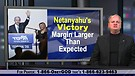 Victory!  Netanyahu's Victory Margin Larger Than...