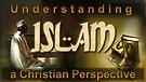 Understanding Islam: A Christian Perspective