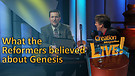 (4-04) What the Reformers believed about Genesis...