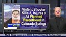 Violent Shooter Kills 3, Injures 9 At Planned Parenthood In Colorado Springs