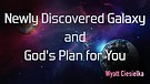 Newly Discovered Galaxy and God's Plan for You