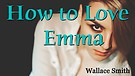 How to Love Emma