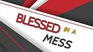Blessed in a Mess 3