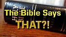 The Bible Says THAT?!