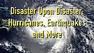Disaster Upon Disaster: Hurricanes, Earthquakes,...