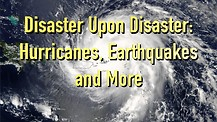 Disaster Upon Disaster: Hurricanes, Earthquakes, and More