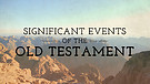 Significant Events of the Old Testament - Pt 21
