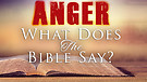01-27-18 Anger What Does the Bible Say