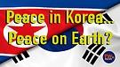 Peace in Korea... Peace on Earth?
