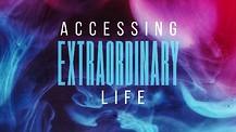 Accessing Extraordinary Life Pt. 5 - Pastor Shannon Carroll