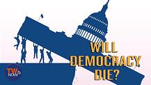 Will Democracy Die?