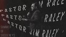 Summer of Suddenlys | Pastor Jim Raley