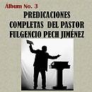 ÁLBUM No. 3 DE SERMONES COMPLETOS DEL PASTOR FULGENCIO PECH JIMÉNEZ, ES UN ESFUERZO MÁS POR COMPARTIR LA PALABRA DE