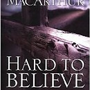 "Book Study Series; ""Hard to Believe"" by: John MacArthur We will be reading the book and discussing it as we go through"
